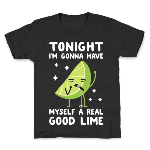 Tonight I'm Gonna Have Myself a Real Good Lime Kids T-Shirt
