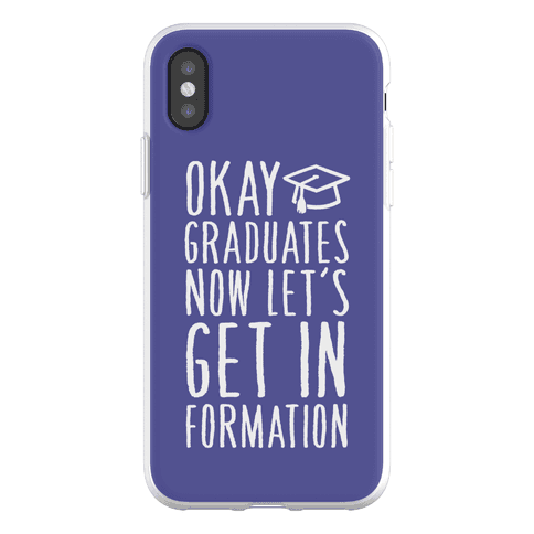 Okay Graduates Now Let's Get In Formation Phone Flexi-Case