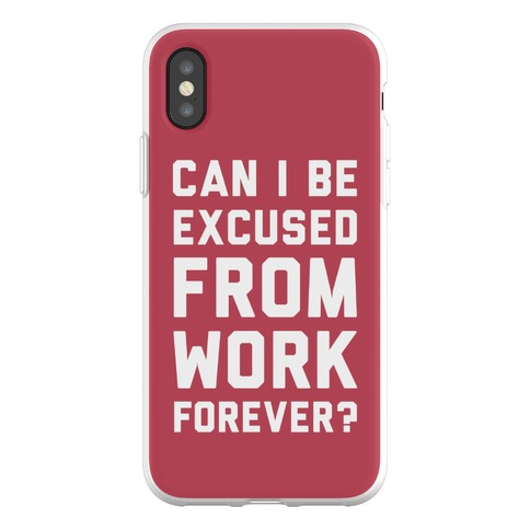 Can I Be Excused From Work Forever Phone Flexi-Case