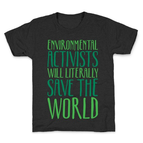 Environmental Activists Will Literally Save The World White Print Kids T-Shirt
