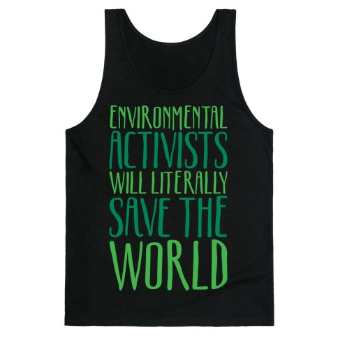Environmental Activists Will Literally Save The World White Print Tank Top