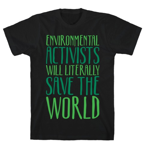 Environmental Activists Will Literally Save The World White Print T-Shirt