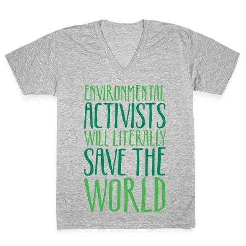 Environmental Activists Will Literally Save The World White Print V-Neck Tee Shirt