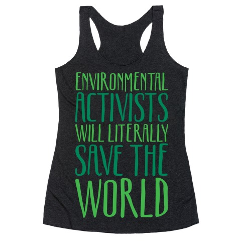 Environmental Activists Will Literally Save The World White Print Racerback Tank Top