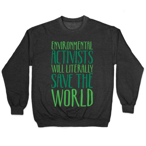Environmental Activists Will Literally Save The World White Print Pullover