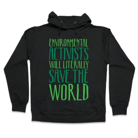 Environmental Activists Will Literally Save The World White Print Hooded Sweatshirt