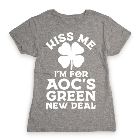 Kiss Me I'm For AOC's New Green Deal Womens T-Shirt