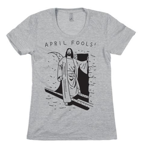 April Fools Jesus Womens T-Shirt