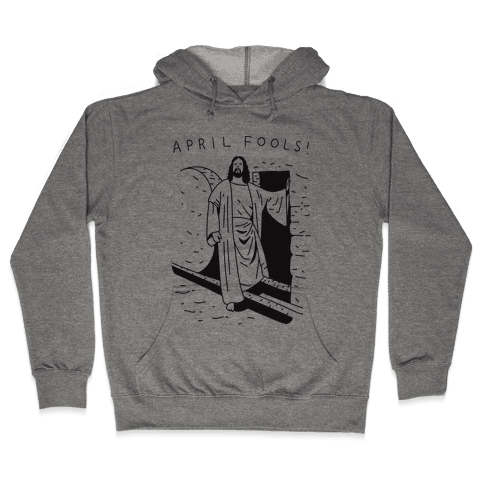 April Fools Jesus Hooded Sweatshirt