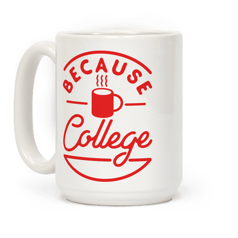 Because College Coffee Mug