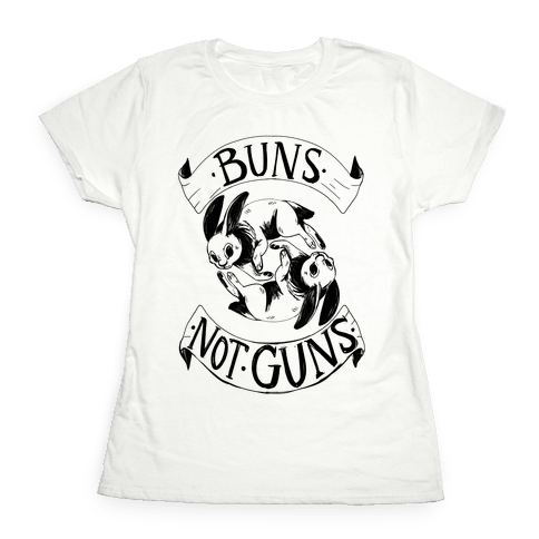 Buns Not Guns Womens T-Shirt