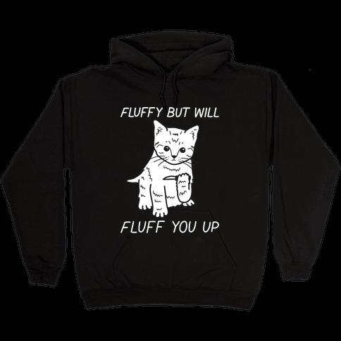 Fluffy But Will Fluff You Up Kitten Hooded Sweatshirt