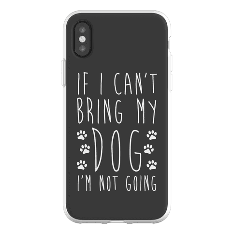 If I Can't Bring My Dog I'm Not Going Phone Flexi-Case
