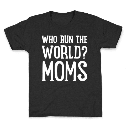Who Run The World? MOMS Kids T-Shirt