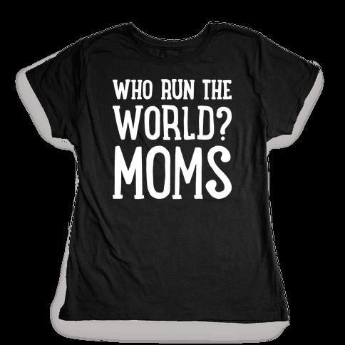 Who Run The World? MOMS Womens T-Shirt