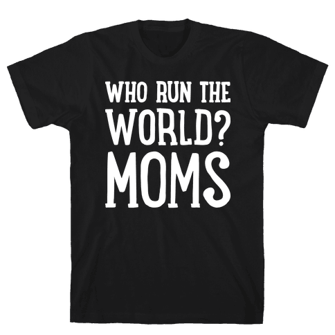 Who Run The World? MOMS Mens T-Shirt