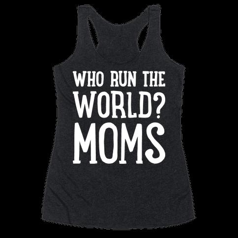 Who Run The World? MOMS Racerback Tank Top