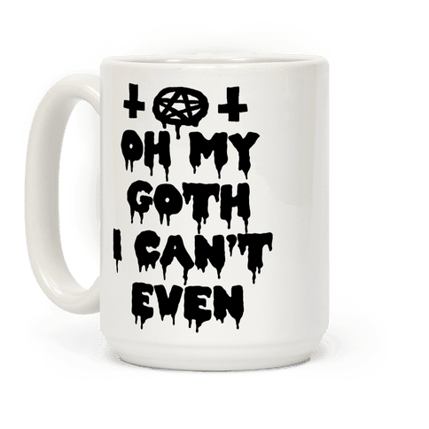 Oh My Goth I Can't Even Coffee Mug