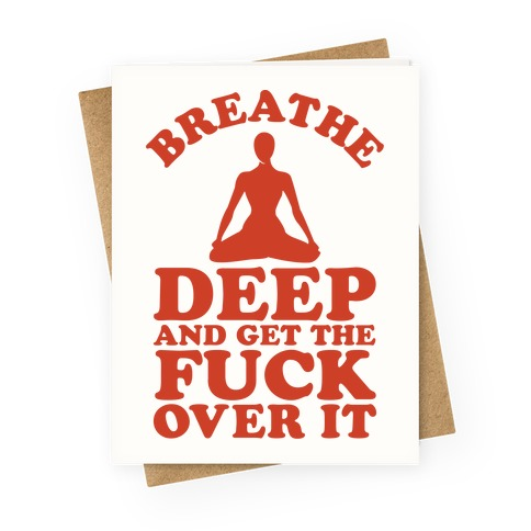 Breathe Deep And Get the F*** Over It Greeting Card