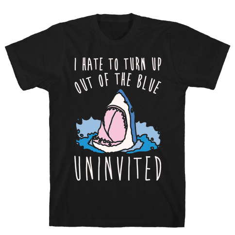 I Hate To Turn Up Out of The Blue Uninvited Parody White Print