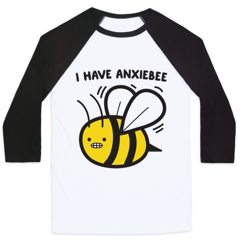 I Have Anxiebee Bee Baseball Tee