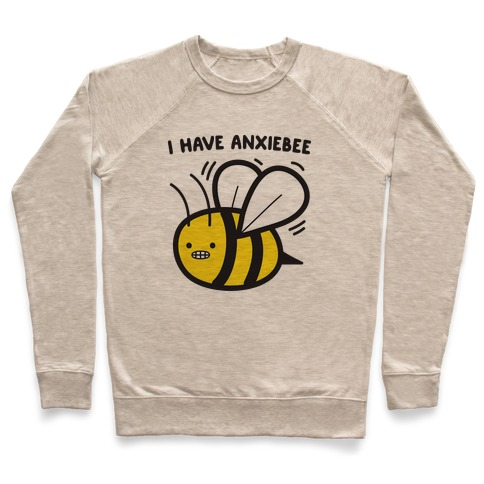 I Have Anxiebee Bee Pullover