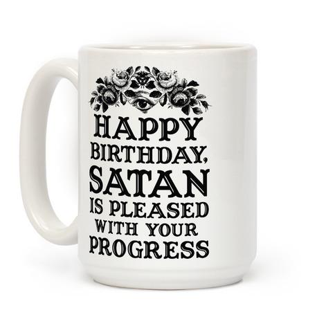Happy Birthday Satan Is Pleased With Your Progress Coffee Mug