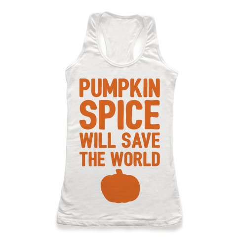Pumpkin Spice Will Save The World Racerback Tank Top