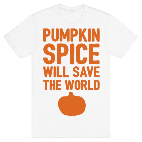 Pumpkin Spice Will Save The World Mens T-Shirt