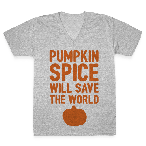 Pumpkin Spice Will Save The World V-Neck Tee Shirt