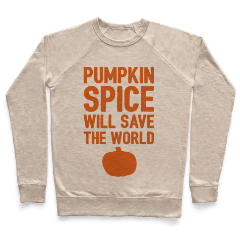 Pumpkin Spice Will Save The World Pullover