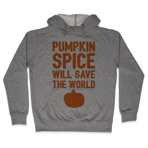 Pumpkin Spice Will Save The World Hooded Sweatshirt