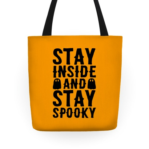 Stay Inside And Stay Spooky Tote