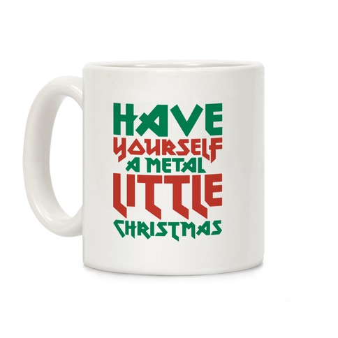 Have Yourself A Metal Little Christmas White Print Coffee Mug