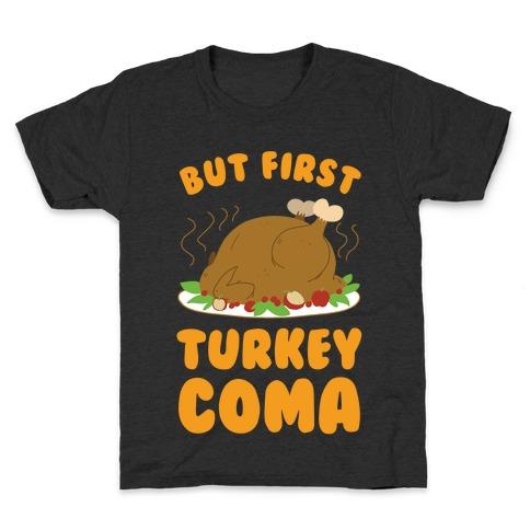 But First, Turkey Coma Kids T-Shirt