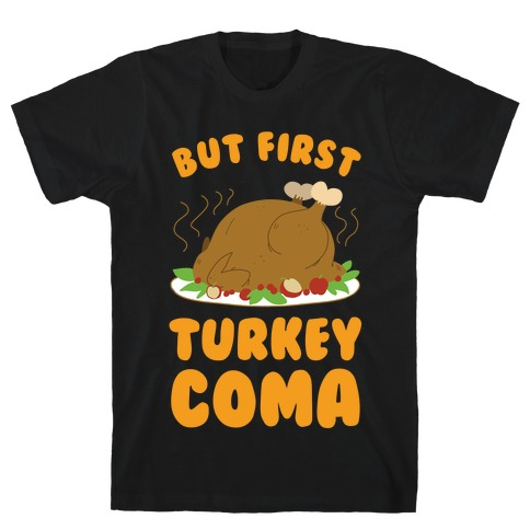 But First, Turkey Coma T-Shirt