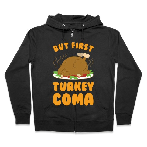But First, Turkey Coma Zip Hoodie