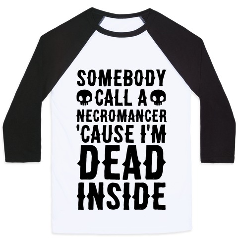 Somebody Call A Necromancer 'Cause I'm Dead Inside Baseball Tee