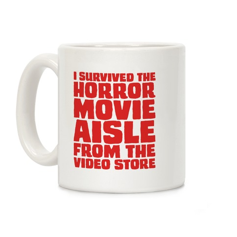 I Survived The Horror Movie Aisle Coffee Mug