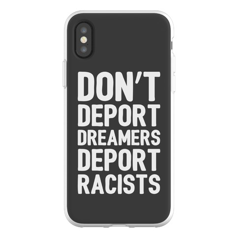 Don't Deport Dreamers Deport Racists Phone Flexi-Case