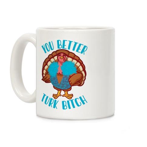 You Better Turk Bitch Coffee Mug