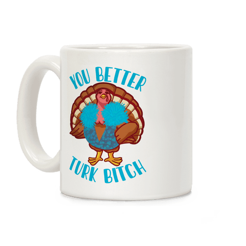 You Better Turk Bitch Coffee Mug
