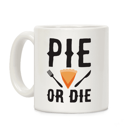 Pie or Die Coffee Mug