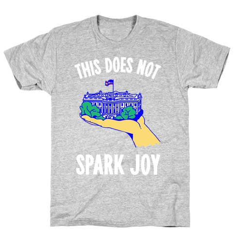 The White House Does Not Spark Joy T-Shirt