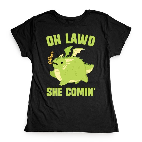 OH LAWD SHE COMIN' Dragon Womens T-Shirt