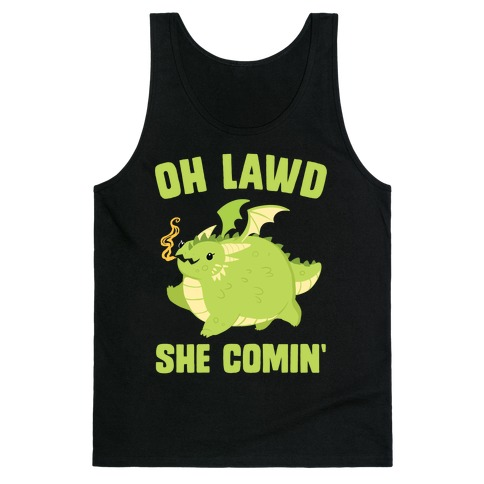 OH LAWD SHE COMIN' Dragon Tank Top