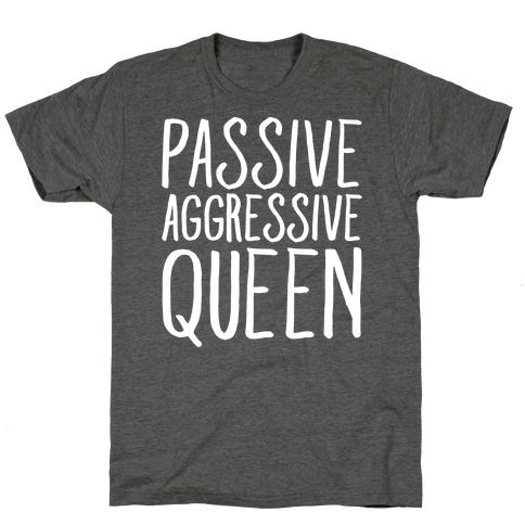 Passive Aggressive Queen White Print T-Shirt
