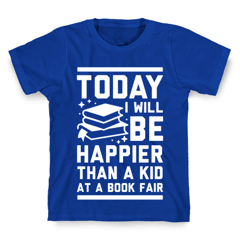 Today I Will Be Happier Than a Kid at a Book Fair Kids T-Shirt