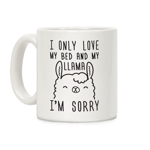 I Only Love My Bed And My Llama, I'm Sorry Coffee Mug