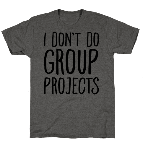 I Don't Do Group Projects Mens T-Shirt